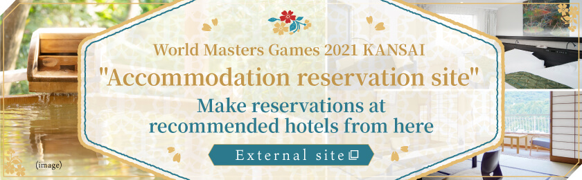 World Masters Games 2021 KANSAI Accommodation reservation site Make reservations at recommended hotels from here External site