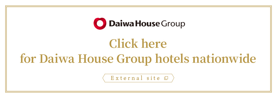 Click here for Daiwa House Group hotels nationwide