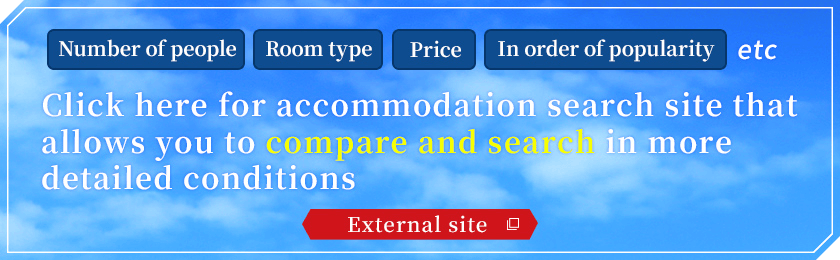 Number of people Room type Price In order of popularity etc Click here for accommodation search site that allows you to compare and search in more detailed conditions